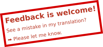 Feedback is welcome! See a mistake in my translation? Please let met know.